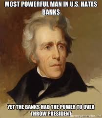 MOST POWERFUL MAN IN U.S. HATES BANKS YET THE BANKS HAD THE POWER ... via Relatably.com
