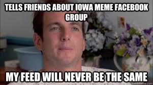 Tells friends about Iowa meme facebook group My feed will never be ... via Relatably.com