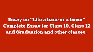 """essay on """"life a bane or a boom"""" complete essay for class     essay on """"life a bane or a boom"""" complete essay for class"""