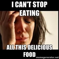 I can't stop eating all this delicious food - First world Problems ... via Relatably.com