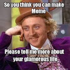 Meme Maker - So you think you can make Meme Please tell me more ... via Relatably.com