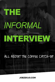 the informal interview jobzdojo the informal interview