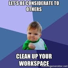 Let's be considerate to others Clean up your workspace - Success ... via Relatably.com