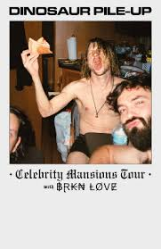"<b>Dinosaur Pile</b>-<b>Up</b> ""<b>Celebrity</b> Mansions Tour"" w/ BRKN Love 