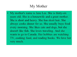 money money is indeed important  but money cannot buy everything    my mother my mother    s   is jane lee  she is thirty six years old