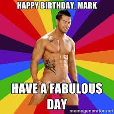happy birthday, mark have a fabulous day - Gay pornstar logic ... via Relatably.com