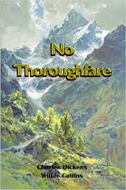 <b>No Thoroughfare</b>: A collaboration by Charles Dickens and <b>Wilkie</b> ...