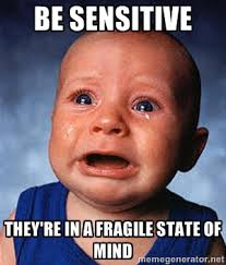 Be sensitive they're in a fragile state of mind - Crying Baby ... via Relatably.com