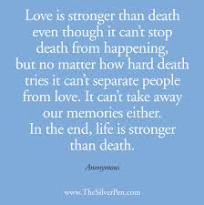 quotes about after death quotes love is stronger than death even though it can t stop death from happening