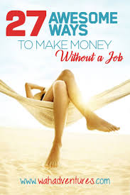 how to make money out a job from your home don t want to apply for a job online want money but also