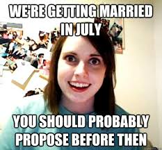 We're getting married in July you should probably propose before ... via Relatably.com