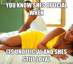 you know shes official when its unofficial and shes still loyal ... via Relatably.com
