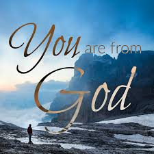 You Are From God