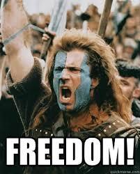 FREEDOM! - Braveheart - quickmeme via Relatably.com