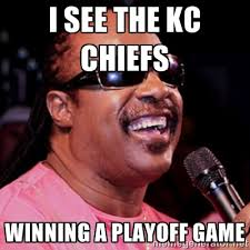 I see the KC Chiefs winning a playoff game - stevie wonder | Meme ... via Relatably.com