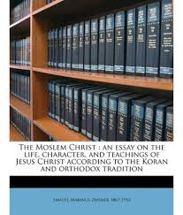 The Moslem Christ  An Essay on the Life  Character  and Teachings    The Moslem Christ  An Essay on the Life  Character  and Teachings
