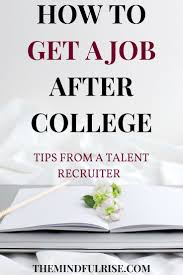 best images about job search tips interview how to get a job after college the mindful rise
