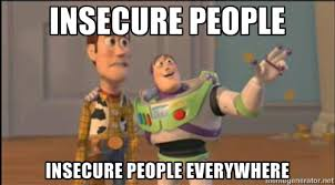 INSECURE PEOPLE INSECURE PEOPLE EVERYWHERE - Buzz and woody | Meme ... via Relatably.com