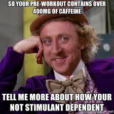 so your pre-workout contains over 400MG of CAFFEINE tell me more ... via Relatably.com