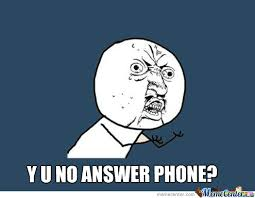 Y U No Answer Phone by shygirl - Meme Center via Relatably.com