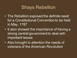 shays rebellion the rebellion exposed the definite need for a    shays rebellion the rebellion exposed the definite need for a constitutional convention to be held in