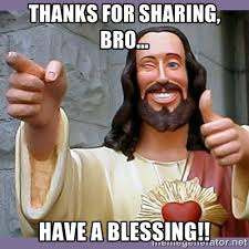 Thanks for sharing, bro... Have a blessing!! - buddy jesus | Meme ... via Relatably.com