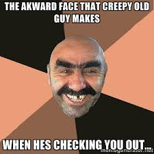 The akward face that creepy old guy makes when hes checking you ... via Relatably.com