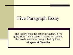 the five paragraph essay also known as the three point essay  five paragraph essay the faster i write the better my output if im