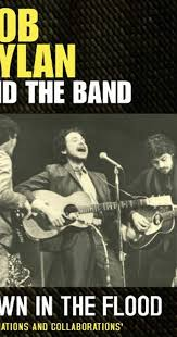 <b>Down</b> in the Flood: <b>Bob Dylan</b>, the Band & the Basement Tapes ...