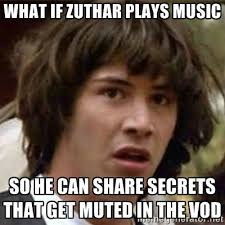 What if Zuthar plays music So he can share secrets that get muted ... via Relatably.com