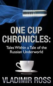 <b>One Cup Chronicles</b>: Tales Within a Tale of the Russian Underworld ...