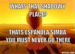 DIYLOL - Whats that shadowy place? Thats Espanola simba you must ... via Relatably.com