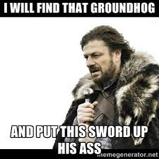 i will find that groundhog and put this sword up his ass - Winter ... via Relatably.com