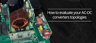 Why detailed evaluation of your <b>AC</b>-<b>DC</b> converter topology pays off ?
