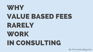 why value based fees rarely work in consulting firmsconsulting value based fees consulting