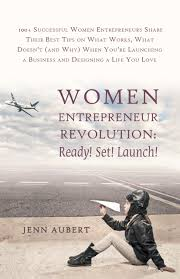 owning the title of w entrepreneur an interview jenn aubert first i have to say i was very inspired by women entrepreneur revolution ready set launch both by the book itself and that you saw a need and set out
