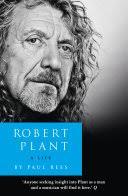 <b>Robert Plant</b>: A Life - Paul Rees - Google Books
