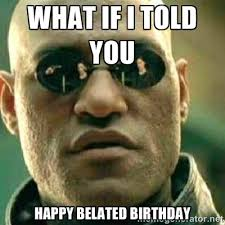 what if i told you happy belated birthday - What If I Told You ... via Relatably.com