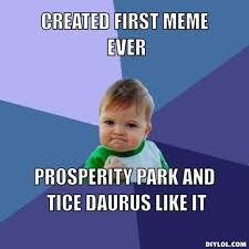 DIYLOL - Created first meme ever Prosperity Park and Tice Daurus ... via Relatably.com
