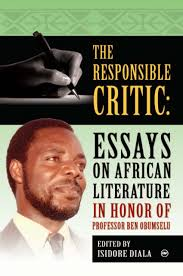 the responsible critic essays on african literature in honor of  the responsible critic essays on african literature in honor of professor ben obumselu edited by isidore diala