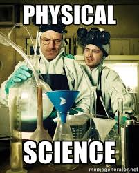 Physical Science - breaking bad | Meme Generator via Relatably.com