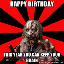Happy Birthday This year you can keep your brain - Zombie | Meme ... via Relatably.com
