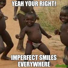 yeah your right! imperfect smiles everywhere meme - Third World ... via Relatably.com