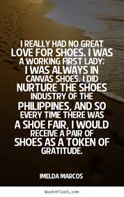 Quote about love - I really had no great love for shoes. i was a ...