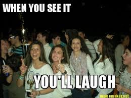 Meme Maker - WHEN YOU SEE IT YOU'LL LAUGH Meme Maker! via Relatably.com