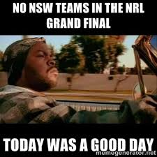 No NSW teams in the NRL grand Final Today was a good day - Ice ... via Relatably.com