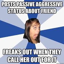 posts passive aggressive status about friend freaks out when they ... via Relatably.com