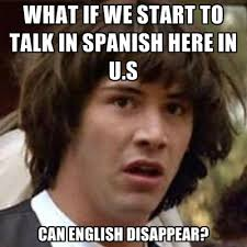 What If We Start To Talk In Spanish Here In U.s Can English ... via Relatably.com