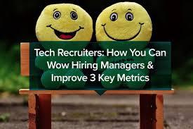 tech recruiters how you can wow hiring managers improve key tech recruiters how you can wow hiring managers improve 3 key metrics