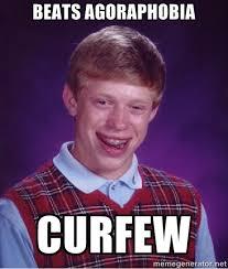 beats agoraphobia curfew - Bad luck Brian meme | Meme Generator via Relatably.com